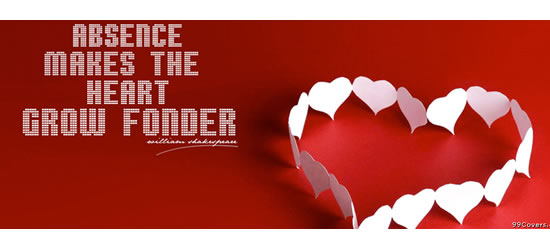 Absense Makes The Heart Grow Facebook Covers